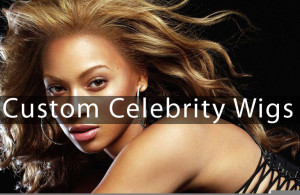 Get Yourself An Amazing Look with Custom Celebrity Wigs